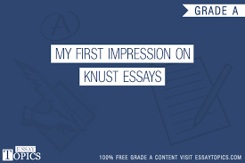 my first impression on knust essays topics titles examples  my first impression on knust essays