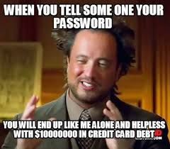 Meme Maker - when you tell some one your password you will end up ... via Relatably.com