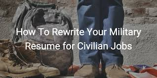 How To Rewrite Your Military Resume For Civilian Jobs
