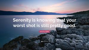 Johnny Miller Quote Serenity Is Knowing That Your Worst Shot Is