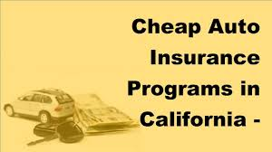 auto insurance programs in california 2017 car insurance policy coverage