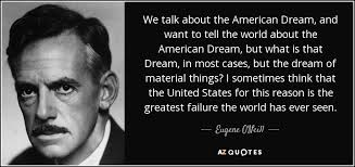 Quotes Against The American Dream Best of Quotes About The American Dream Inspirational Eugene O Neill Quote