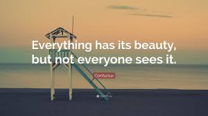 "Confucius Beauty Quote Best Of Confucius Quote ""Everything Has Its Beauty But Not Everyone Sees"