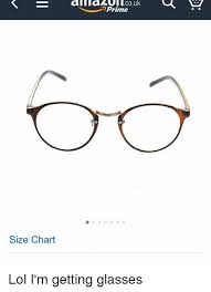 Glasses Size Chart Size Chart Couk Prime Lol Im Getting Glasses Lol Meme On