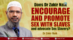 DOES DR ZAKIR NAIK ENCOURAGE AND PROMOTE SEX WITH SLAVES AND.