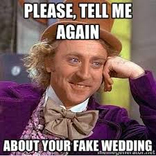 please, tell me again about your fake wedding - willy wonka | Meme ... via Relatably.com