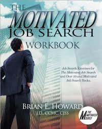 job search the motivated job search also available is the motivated job search workbook which contains thought provoking questions and exercises that correlate to your job search