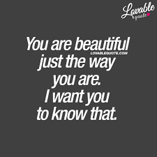 You Are Beautiful The Way You Are Quotes Best of Couple Quotes You Are Beautiful Just The Way You Are I Want You To