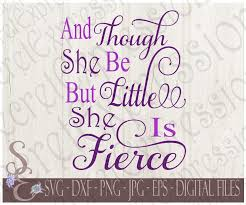 Though She Be But Little She Is Fierce Svg Baby Girl Digital Svg File For Cricut Or Silhouette Dxf Png Jpe Eps Print File