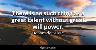 Willpower Quotes Fascinating There Is No Such Thing As A Great Talent Without Great Will Power