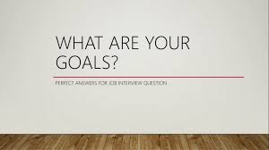 what are your goals job interview question  what are your goals job interview question 3