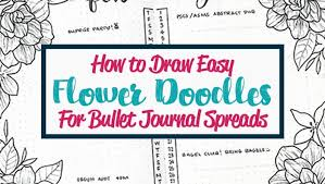 With this set of 12 different doodle flowers there is always a cute drawing idea on hand. How To Draw Easy Flower Doodles For Bullet Journal Spreads