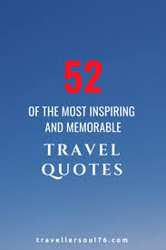 Making Memories Quotes Best 48 Of The Most Inspiring And Memorable Travel Quotes Traveller Soul