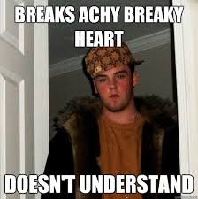 Breaks achy breaky heart DOESN'T UNDERSTAND - Scumbag Steve ... via Relatably.com