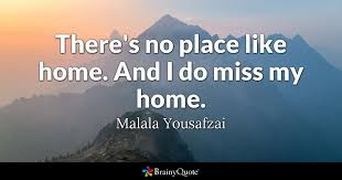 Missing Home Quotes Simple There's No Place Like Home And I Do Miss My Home Malala
