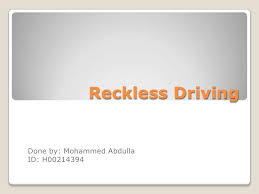reckless driving reckless drivingdone by mohammed abdullaid h00214394