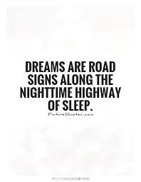 Quotes About Sleeping Dreams Best Of Dreams Are Road Signs Along The Nighttime Highway Of Sleep Picture