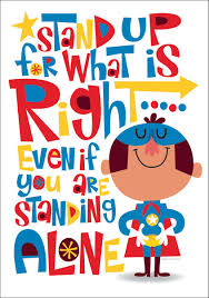 Stand Up For What Is Right Even If You Are Standing Alone