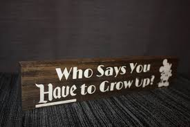Disney Quote Decor Sign Who Says You Have To Grow Up Walt Disney Quote Sign Decoration Mickey Mouse Walt Disney Wood Sign