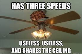 has three sds useless useless and shakes the ceiling sbag ceiling fan