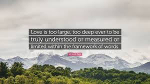 M Scott Peck Quote Love Is Too Large Too Deep Ever To Be Truly