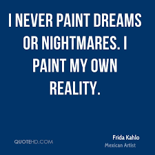 Quotes On Dreams And Nightmares Best Of Frida Kahlo Dreams Quotes QuoteHD
