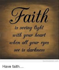 Quotes About Faith Fascinating Faith Is Seeing Light With Your Heart When Att Your Eyes See Is