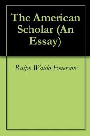 the american scholar self reliance compensation by ralph waldo the american scholar self reliance compensation by ralph waldo emerson