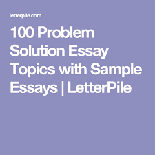 Topics For Proposing A Solution Essay 100 Problem Solution Essay Topics With Sample Essays Mass