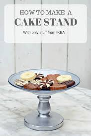 how to make a gorgeous cake stand by just using stuff from ikea the cake