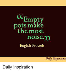 Empty Pots Make The Most Noise English Proverb Daily Jnspiration Simple English Inspiration