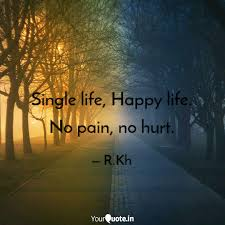 Single Life Happy Life Quotes Writings By Rajeda Khatun
