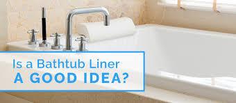 is a bathtub liner a good idea