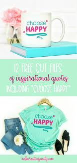 Sign up to our newsletter & get regular updates about new free images. 12 Inspirational Quote Cut Files Including Choose Happy Svg