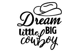 Dream Big Little Cowboy Svg Cut File By Creative Fabrica Crafts Creative Fabrica