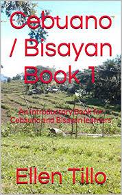 Amazon.com: Cebuano Book 1: An Introductory Book for Cebauno Learners  eBook: Tillo, Ellen, Esmeralda, Aubrey, Flores, Chit: Kindle Store