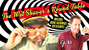 Round Table Special Wet Shavers Round Table Ep 83 Special Guest Rod George Artisan
