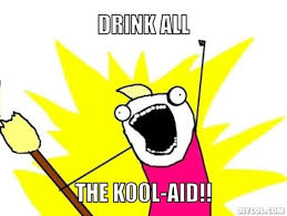Image result for drink the kool aid meme