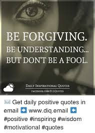 Daily Inspirational Quotes Adorable BE FORGIVING BE UNDERSTANDING BUT DON'T BE A FOOL DAILY