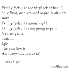 Friday Feels Like The Pla Quotes Writings By Ankit Singh