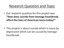 romeo and juliet project how does suicide from teenage heartbreak  3 research question and topic
