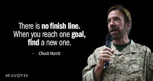 Chuck Norris Quotes Mesmerizing Chuck Norris Quote There Is No Finish Line When You Reach One Goal