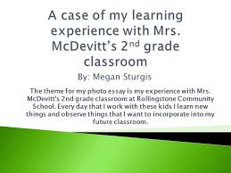 by megan sturgis the theme for my photo essay is my experience  by megan sturgis the theme for my photo essay is my experience mrs