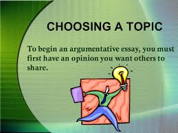the argumentative essay ppt  2 choosing a topic to begin an argumentative essay you must first have an opinion you want others to share