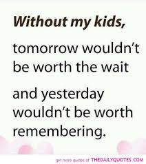 I Love My Kids Quotes Delectable Without My Kids The Daily Quotes On We Heart It