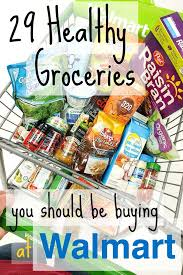 Walmart Deli Nutrition Chart 29 Healthy Groceries You Should Be Buying At Walmart The
