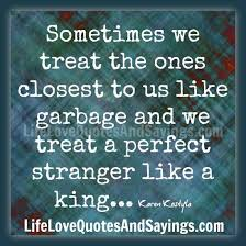 sometimes we treat the ones closest to us like garbage and we  we real cool essay essay about respect others