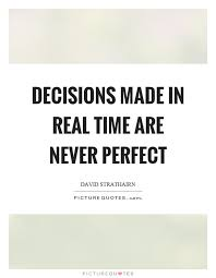 Real Time Quotes Adorable Decisions Made In Real Time Are Never Perfect Picture Quotes