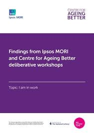 Findings from Ipsos MORI and Centre for Ageing Better deliberative workshops