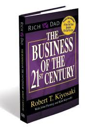 the business of the st century according to robert kiyosaki  does